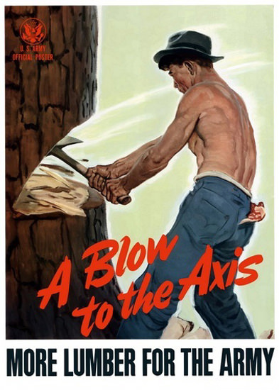 A Blow To The Axis More Lumber For The Army | Vintage War Propaganda Posters 1891-1970