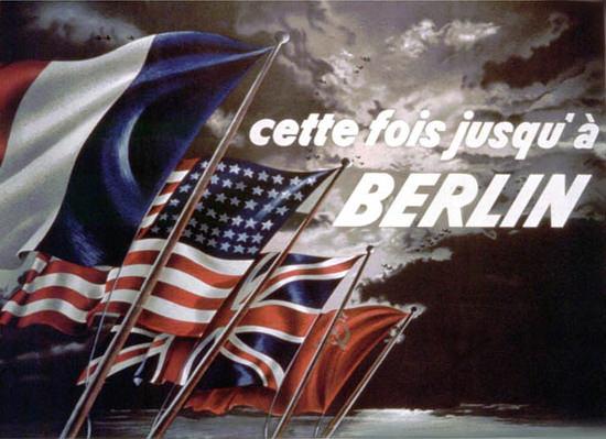 Cette Fois Jusqu A Berlin | Vintage War Propaganda Posters 1891-1970