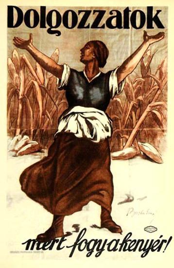 Dolgozzatok Mert Fogy A Kenyer | Vintage War Propaganda Posters 1891-1970
