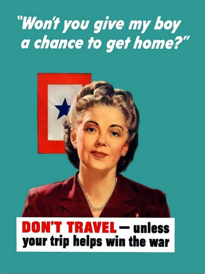 Dont Travel Unless Your Trip Helps Win The War | Vintage War Propaganda Posters 1891-1970