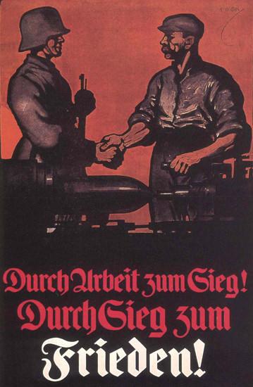 Durch Arbeit zum Sieg Durch Sieg zum Frieden | Vintage War Propaganda Posters 1891-1970