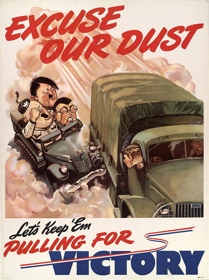 Excuse Our Dust Lets Keep Em Pulling For Victory | Vintage War Propaganda Posters 1891-1970