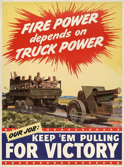Fire Power Depends Of Truck Power Our Job | Vintage War Propaganda Posters 1891-1970