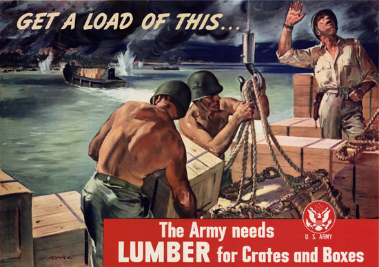 Get A Load Of This The Army Needs Lumber | Vintage War Propaganda Posters 1891-1970