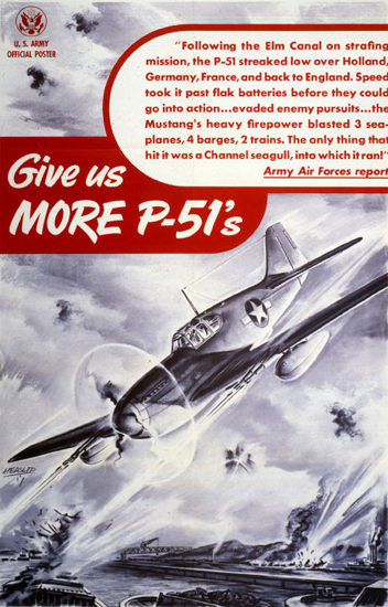 Give Us More P-51s   Vintage War Propaganda Posters 1891-1970