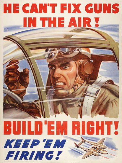 He Cant Fix Guns In The Air Build Em Right | Vintage War Propaganda Posters 1891-1970