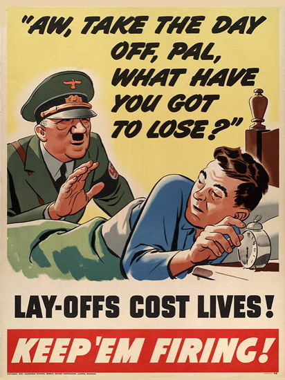 Hitler Take The Day Off Lay Offs Costs Lives | Vintage War Propaganda Posters 1891-1970