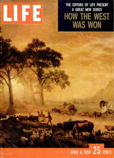 How the West was won 6 Apr 1959 Copyright Life Magazine | Life Magazine Color Photo Covers 1937-1970