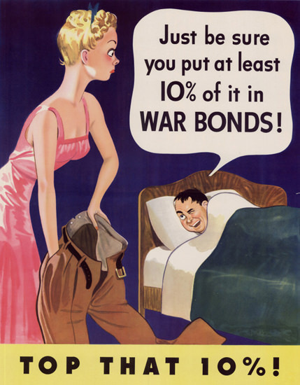Just Be Sure You Put 10 Percent Of It In Bonds | Vintage War Propaganda Posters 1891-1970