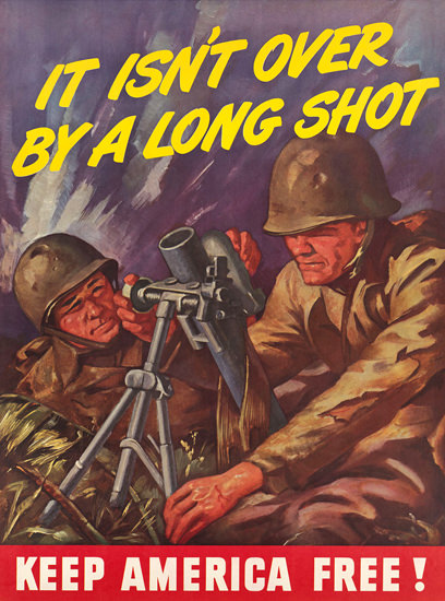 Keep America Free It Isnt Over By A Long Shot | Vintage War Propaganda Posters 1891-1970