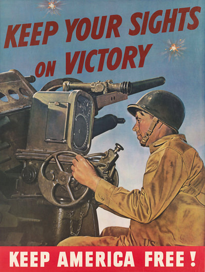 Keep America Free Keep Your Sights On Victory | Vintage War Propaganda Posters 1891-1970