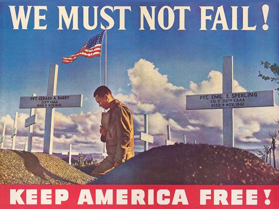 Keep America Free We Must Not Fail | Vintage War Propaganda Posters 1891-1970