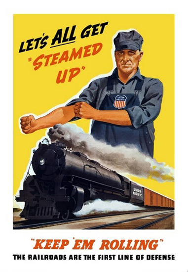 Keep Em Rolling Lets All Get Steamed Up Engineer | Vintage War Propaganda Posters 1891-1970