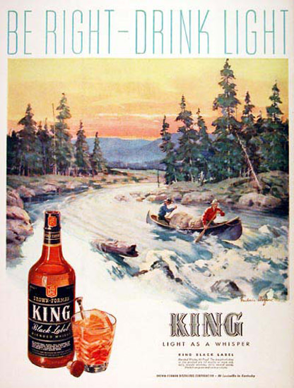 King Whiskey 1944 Be Right Drink Light Canoeing | Vintage Ad and Cover Art 1891-1970