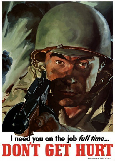 Need You On Job Full Time Dont Get Hurt Soldier | Vintage War Propaganda Posters 1891-1970