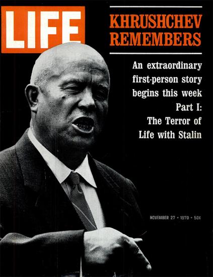 Nikita Khrushchev about Stalin 27 Nov 1970 Copyright Life Magazine | Life Magazine BW Photo Covers 1936-1970