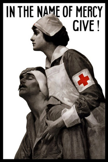 Red Cross In The Name Of Mercy Give Nurse | Vintage War Propaganda Posters 1891-1970