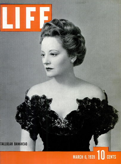 Tallulah Bankhead 6 Mar 1939 Copyright Life Magazine | Life Magazine BW Photo Covers 1936-1970