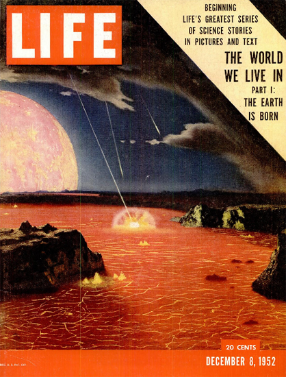 The Earth is born Science 8 Dec 1952 Copyright Life Magazine | Life Magazine Color Photo Covers 1937-1970