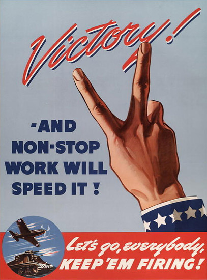 Victory Non-Stop Work Will Speed It | Vintage War Propaganda Posters 1891-1970