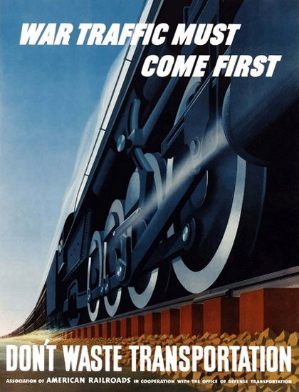 War Traffic Must Come First Dont Waste | Vintage War Propaganda Posters 1891-1970
