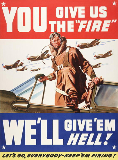 You Give Us The Fire Well Give Em Hell | Vintage War Propaganda Posters 1891-1970